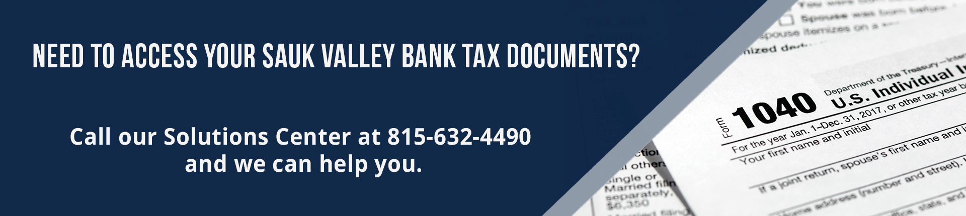 Need a tax form? We canhelp. Call us at 815-632-4490